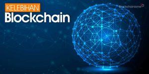 Ini 5 Kelebihan Blockchain Yang Perlu Anda Ketahui!