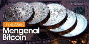 10 Alasan Mengapa Perlu Mengenal Bitcoin