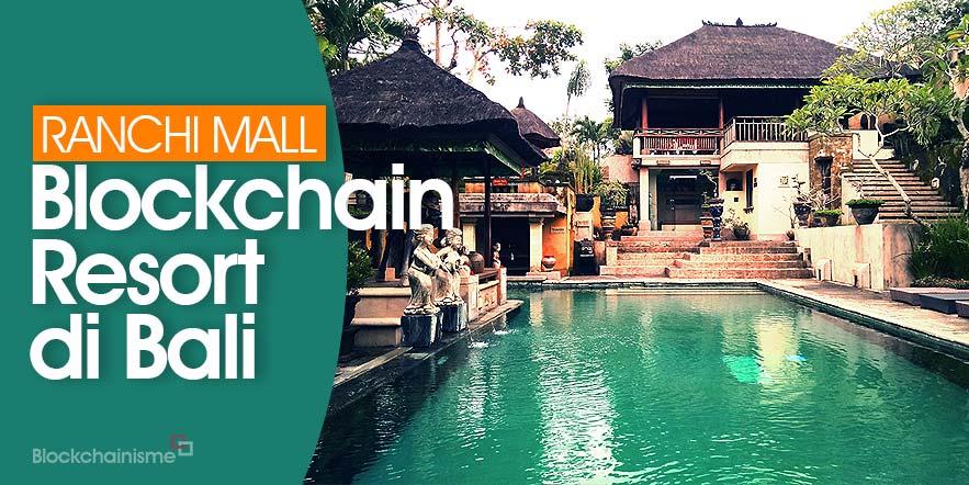 Blockchain Resort Pertama di Dunia, Ranchi Mall Blockchain Resort, Ada di Bali