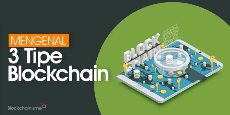 3 Tipe Blockchain Yang Perlu Anda Ketahui