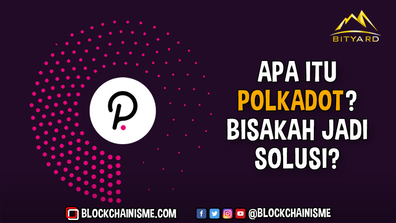 Apa Itu Polkadot (DOT), Solusi Kelemahan Blockchain