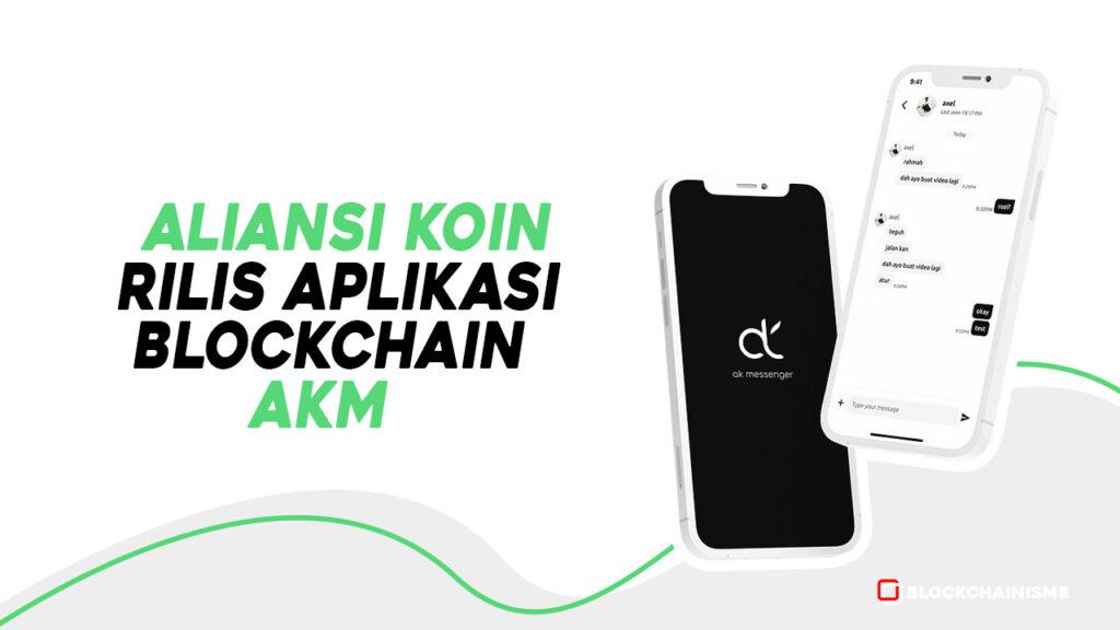 Aliansi Koin Rilis AKM, Aplikasi Blockchain Yang Dekat Dengan Pengguna