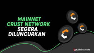Crust Network Mainnet CRU Siap Meluncur Juli 2021, Catat Jadwalnya