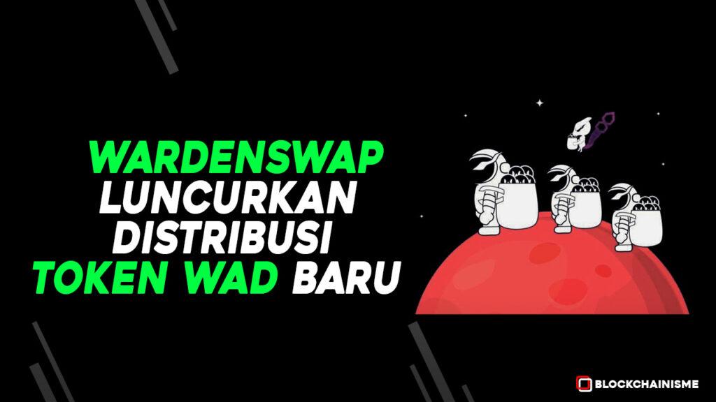 WardenSwap Luncurkan Distribusi Token WAD Yang Baru