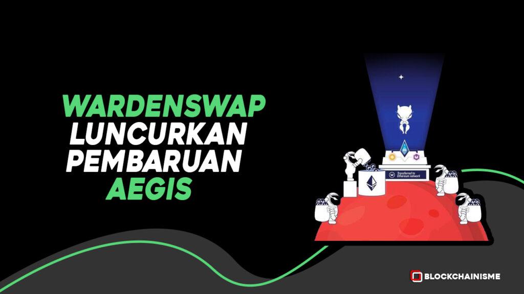 Kehebatan WardenSwap V1.5 Aegis, Pembaruan Yang Diluncurkan WardenSwap